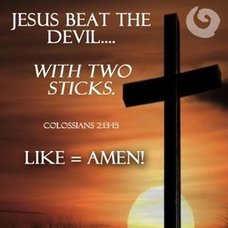 """Jesus Defeated Satan With Two Sticks 